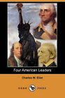 Four American Leaders (Dodo Press) by Charles W Eliot (Paperback / softback, 2007)