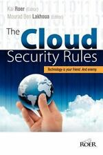 The Cloud Security Rules : Technology Is Your Friend. and Enemy. a Book about...