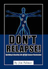 Don't Relapse!: Building a Healthy Life After Cancer Remission by Jim Palmer (Hardback, 2011)