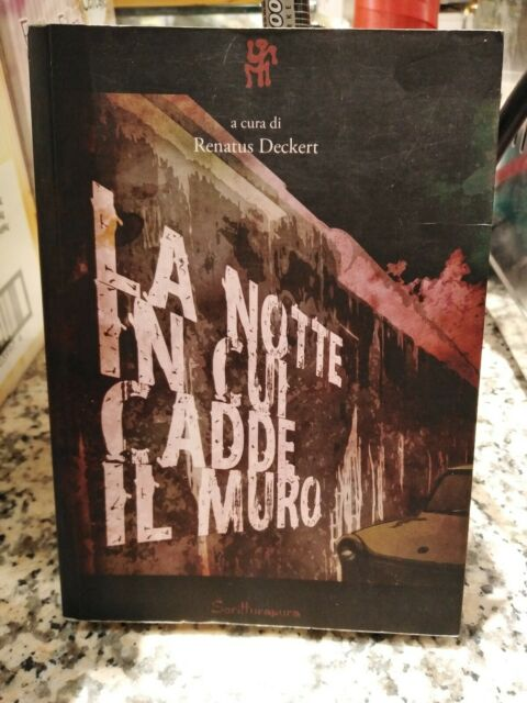 Renatus Deckert-La Notte In Cui Cadde Il Muro- Ed. Scritturapura 2009