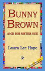 Bunny Brown and His Sister Sue by Laura Lee Hope (Hardback, 2006)