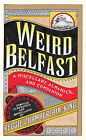 Weird Belfast: A Miscellany, Almanack and Companion by Reggie Chamberlain-King (Hardback, 2014)