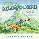 West of Kilimanjaro 1 Book 1 by Ibrahim Sareva 9781452030067 Paperback 2010