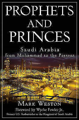 Prophets and Princes: Saudi Arabia from Muhammad to the Present by Mark...