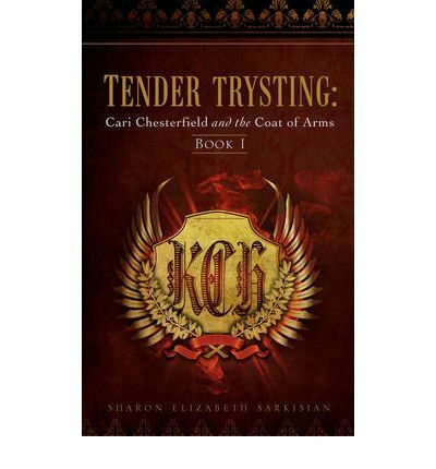 TENDER TRYSTING: Cari Chesterfield and the Coat of Arms, Sarkisian, Sharon Eliza
