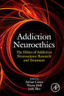 Addiction Neuroethics: The Ethics of Addiction Neuroscience Research and Treatment by Elsevier Science Publishing Co Inc (Hardback, 2011)