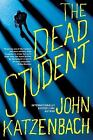 The Dead Student by John Katzenbach (2015, Hardcover)