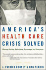 America's Health Care Crisis Solved: Money-saving Solutions, Coverage for Everyone by Dan Perrin, J. Patrick Rooney (Hardback, 2008)