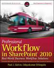 Professional Workflow in SharePoint 2010: Real World Business Workflow Solutions by Peter Ward, Chris Beckett, David Drinkwine, Natalya Voskresenskaya, Mark  Miller, Harry Jones, Udayakumar Ethirajulu, Paul J. Galvin (Paperback, 2011)