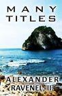 Many Titles by Alexander Ravenel II (Paperback / softback, 2013)