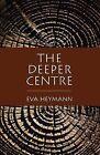 The Deeper Centre by Eva Heymann (Paperback, 2006)