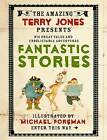 The Fantastic World of Terry Jones: Fantastic Stories by Terry Jones (Hardback, 2011)
