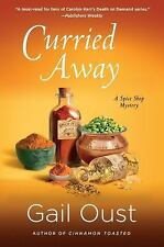 Spice Shop Mystery: Curried Away : A Spice Shop Mystery by Gail Oust (2016, Hardcover)