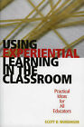 Using Experiential Learning in the Classroom: Practical Ideas for All Educators by Scott D. Wurdinger (Paperback, 2005)