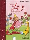 Heute ist Lucy Prinzessin von Isabel Abedi (2011, Taschenbuch)