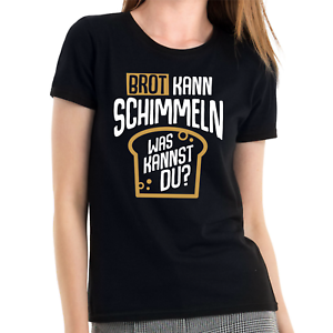 Brot-kann-schimmeln-Was-kannst-Du-Sprueche-Spruch-Comedy-Spass-Lady-Girlie-T-Shirt