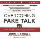 Overcoming Fake Talk: How to Hold Real Conversations That Create Respect, Build Relationships, and Get Results by John R Stoker (CD-Audio, 2013)
