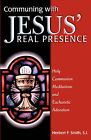 Communing With Jesus' Real Presence: Holy Communion Meditations and Eucharistic Adoration by Herbert F Smith (Paperback, 2000)