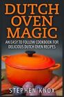 Dutch Oven Magic: An Easy to Follow Cookbook for Delicious Dutch Oven Recipes by Stephen Knox (Paperback / softback, 2015)