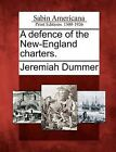 A Defence of the New-England Charters. by Jeremiah Dummer (Paperback / softback, 2012)