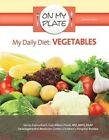 My Daily Diet: Vegetables by Celicia Scott (Hardback, 2015)