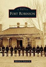 Images of America Ser.: Fort Robinson by Ephriam D. Dickson III (2010,...