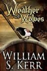 Weather of Wolves by William S Kerr (Paperback / softback, 2015)