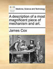 A Description of a Most Magnificent Piece of Mechanism and Art. by James Cox (Paperback / softback, 2010)