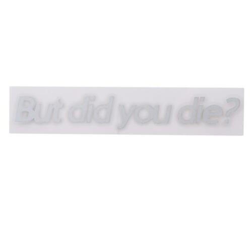 BUT DID YOU DIE Funny Car Styling Window Stickers Vinyl Car Truck Accessories Q