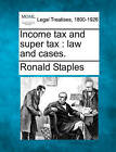 Income Tax and Super Tax: Law and Cases. by Ronald Staples (Paperback / softback, 2010)