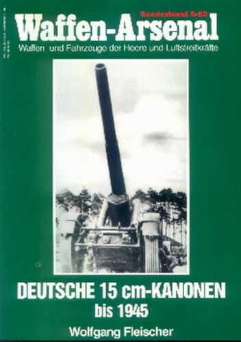 Artillerie//Fotos Waffen-Arsenal Sonderband 50 Deutsche 15 cm-Kanonen bis 1945