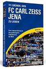 111 Gründe, den FC Carl Zeiss Jena zu lieben von Matthias Koch (2014, Taschenbuch)
