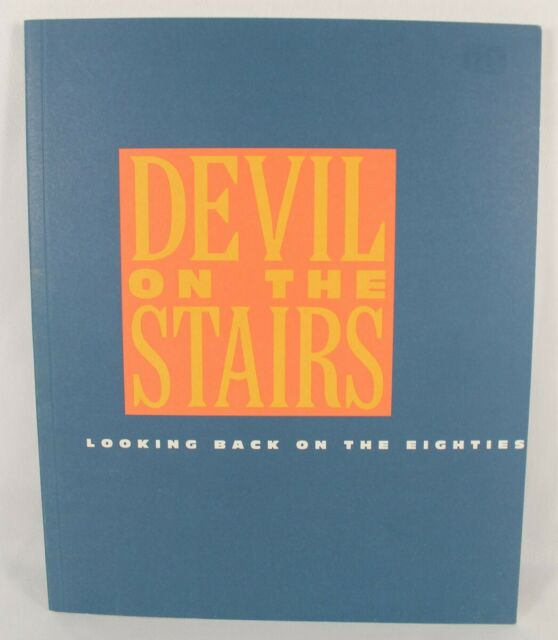 Devil On The Stairs: Looking Back On The Eighties by Robert Storr Illustrated