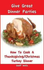 How to Cook a Complete Thanksgiving/Christmas Turkey Dinner by Geoff Wells...
