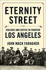 Eternity Street: Violence and Justice in Frontier Los Angeles by John Mack Faragher (Hardback, 2016)