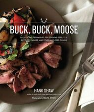 Buck, Buck, Moose : Recipes and Techniques for Cooking Deer, Elk, Antelope, Moose and Other Antlered Things by Hank Shaw (2017, Hardcover)