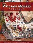 More William Morris Applique: Quilts and Accessories for the Home by Michele Hill (Paperback, 2010)
