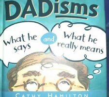 Dadisms By Cathy Hamilton What He Says And What He Really Means Used