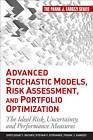 Advanced Stochastic Models, Risk Assessment, and Portfolio Optimization: The Ideal Risk, Uncertainty, and Performance Measures by Svetlozar T. Rachev, Stoyan V. Stoyanov, Frank J. Fabozzi (Hardback, 2008)