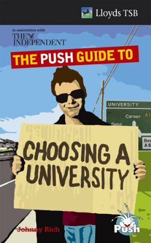 The Push Guide to Choosing a University By The Independent, Johnny Rich