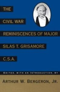 The Civil War Reminiscences Of Major Silas T Grisamore C S A 9780807118177 Ebay