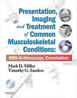 Presentation, Imaging and Treatment of Common Musculoskeletal Conditions: MRI-arthroscopy Correlation (expert Consult - Online and Print) by Mark D. Miller, Timothy G. Sanders (Mixed media product, 2011)