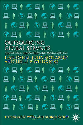 Outsourcing Global Services: Knowledge, Innovation and Social Capital (Technolo