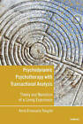 Psychodynamic Psychotherapy with Transactional Analysis: Theory and Narration of a Living Experience by Anna Emanuela Tangolo (Paperback, 2014)