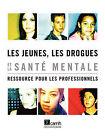 Les Jeunes, Les Drogues Et La Sante Mentale: Ressource Pour Les Professionnels by Elsbeth Tupker (Paperback, 2006)