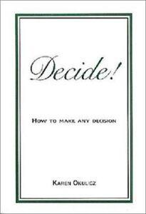 100% De Qualité New - Decide! How To Make Any Decision! By Okulicz, Karen