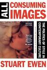 All Consuming Images: The Politics of Style in Contemporary Culture by Stuart Ewen (Paperback, 1990)