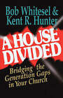 A House Divided: Bridging the Generation Gaps in Your Church by Bob Whitesel, Kent R. Hunter (Paperback, 2001)
