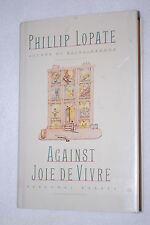 Against Joie De Vivre : Personal Essays by Phillip Lopate