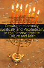 Growing Intellectually, Spiritually and Prophetically in the Hebrew Israelite Culture and Faith: Guide for African Edenic Hebrews, Jews and Gentiles Searching the Israelite Scriptures for Truth by Rabbi Shalomim Halevi (Paperback / softback, 2001)